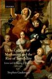 The Collapse of Mechanism and the Rise of Sensibility : Science and the Shaping of Modernity, 1680-1760, Gaukroger, Stephen, 0199664668