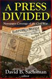 A Press Divided : Newspaper Coverage of the Civil War, , 1412854660