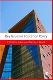 Key Issues in Education Policy, Eden, Christine E. and Ward, Stephen, 1847874665
