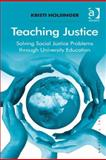 Teaching Justice : Solving Social Justice Problems Through University Education, Holsinger, Kristi, 1409424669