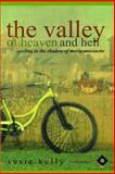 The Valley of Heaven and Hell - Cycling in the Shadow of Marie Antoinette, Susie Kelly, 1463644663