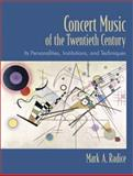 Concert Music of the Twentieth Century : Its Personalities, Institutions, and Techniques, Radice, Mark A., 0130304662