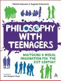 Philosophy with Teenagers : Nurturing a Moral Imagination for the 21st Century, Hannam, Patricia and Echeverria, Eugenio, 1855394669