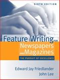 Feature Writing for Newspapers and Magazines : The Pursuit of Excellence, Lee, John and Friedlander, Edward Jay, 0205484662
