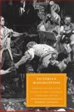Victorian Masculinities : Manhood and Masculine Poetics in Early Victorian Literature and Art, Sussman, Herbert, 0521054664