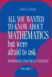 All You Wanted to Know about Mathematics but Were Afraid to Ask : Mathematics for Science Students, Lyons, Louis, 0521434661