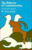The Behavior of Communicating : An Ethnological Approach, Smith, W. John, 0674064666