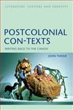 Postcolonial Con-Texts : Writing Back to the Canon, Thieme, John, 0826454666