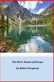 The River-Names of Europe, Robert Robert Ferguson, 1497374669