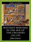 Western Warfare in the Age of the Crusades, 1000-1300, France, John, 1857284666