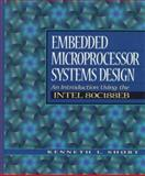 Embedded Microprocessor Systems Design : An Introduction Using the Intel 80C188EB, Short, Kenneth L., 0132494671