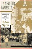 A New Old Damascus : Authenticity and Distinction in Urban Syria, Salamandra, Christa, 0253344670