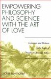 Empowering Philosophy and Science with the Art of Love, John Raymaker, 0761834672