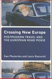 Crossing New Europe : Postmodern Travel and the European Road Movie, Mazierska, Ewa and Rascaroli, Laura, 1904764673