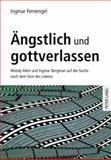 """Ã""""ngstlich und Gottverlassen : Woody Allen und Ingmar Bergman auf der Suche nach dem Sinn des Lebens, Fernengel, Ingmar, 363160467X"""