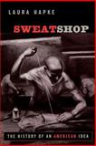 Sweatshop : The History of an American Idea, Hapke, Laura, 0813534674
