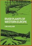 River Plants of Western Europe : The Macrophytic Vegetation of Watercourses of the European Economic Community, Haslam, S. M. and Wolseley, P. A., 1107634679