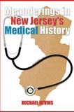 Meanderings in New Jersey's Medical History, Michael Nevins, 1462054676