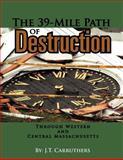 The 39-Mile Path of Destruction, J. T. Carruthers, 146533467X