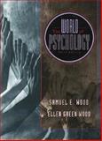 World of Psychology : Evaluating Psychological Information, Wood, Samuel E. and Wood, Ellen R., 0205274676