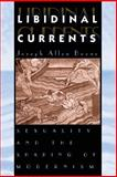Libidinal Currents : Sexuality and the Shaping of Modernism, Boone, Joseph Allen, 0226064670