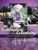 Cultivating Creativity in Babies, Toddlers and Young Children, Bruce, Tina, 0340814675