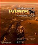 Landscapes of Mars : A Visual Tour, Vogt, Gregory L., 0387754679