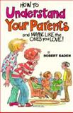 How to Understand Your Parents and Maybe Like the Ones You Love, Robert Baden, 0570044677