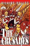The Crusades : The World's Debate, Belloc, Hilaire, 0895554674
