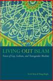 Living Out Islam : Voices of Gay, Lesbian, and Transgender Muslims, Kugle, Scott Siraj al-Haqq, 1479894672