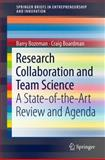 Research Collaboration and Team Science : A State-Of-the-Art Review and Agenda, Bozeman, Barry and Boardman, Craig, 3319064673