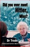 Did You Ever Meet Hitler, Miss? : A Holocaust Survivor Talks to Young People, Levi, Trude, 0853034672