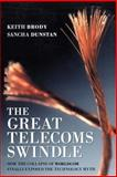 The Great Telecoms Swindle : How the Collapse of Worldcom Finally Exposed the Technology Myth, Brody, Keith and Dunstan, Sancha, 1841124672