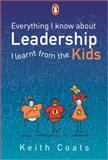Everything I Know about Leadership I Learnt from the Kids, Keith Coats, 0143024671
