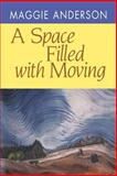 A Space Filled with Moving, Anderson, Maggie, 0822954672