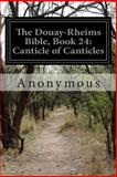The Douay-Rheims Bible, Book 24: Canticle of Canticles, Anonymous, 1500484679