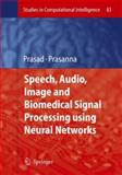 Speech, Audio, Image and Biomedical Signal Processing Using Neural Networks, , 3642094678