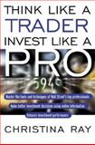 Think Like a Trader, Invest Like a Pro, Ray, Christina I., 0071364676