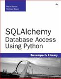 SQLAlchemy : Database Access Using Python, Ramm, Mark and Bayer, Michael, 0132364670