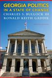 Georgia Politics in a State of Change, Bullock, Charles S., III and Gaddie, Ronald K., 0205864678