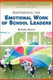 Supporting the Emotional Work of School Leaders, Harris, Belinda, 0761944672