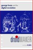 Droidmaker : George Lucas and the Digital Revolution, Rubin, Michael, 0937404675