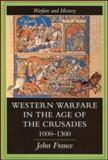 Western Warfare in the Age of the Crusades, 1000-1300, France, John, 1857284674