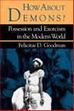 How about Demons? : Possession and Exorcism in the Modern World, Goodman, Felicitas D., 0253204674