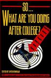 So . . . What Are You Doing after College? : Real-Life Advice from People Who've Been There, Newman, Sven, 0805034676