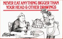 Never Eat Anything Bigger Than Your Head and Other Drawings, B. Kliban, 0911104674
