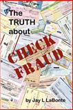 The Truth about Check Fraud, Jay LaBonte, 1411674677