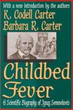 Childbed Fever : A Scientific Biography of Ignaz Semmelweis, Carter, K. Codell and Carter, Barbara R., 1412804671