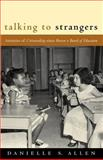 Talking to Strangers : Anxieties of Citizenship since Brown V. Board of Education, Allen, Danielle S., 0226014673