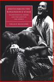 Eroticism on the Renaissance Stage : Transcendence, Desire, and the Limits of the Visible, Daileader, Celia R., 0521034671